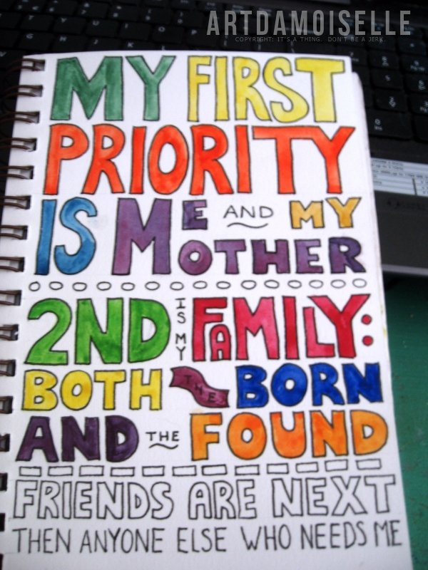 "A page filled with multicolored block letters reading, ""My first priority is me and my mother. 2nd is family: both the born and the found.  Friends are next, then anyone else who needs me."""